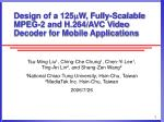 design of a 125 w fully scalable mpeg 2 and h 264 avc video decoder for mobile applications