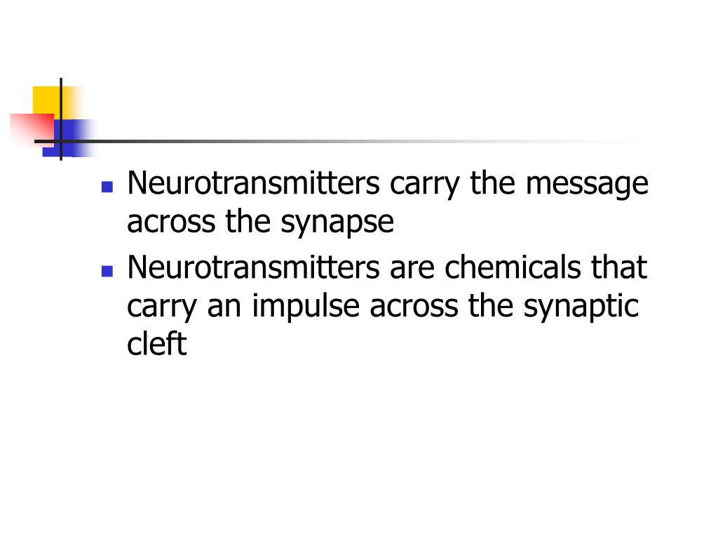 Neurotransmitters carry the message across the synapse