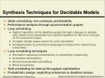 synthesis techniques for decidable models