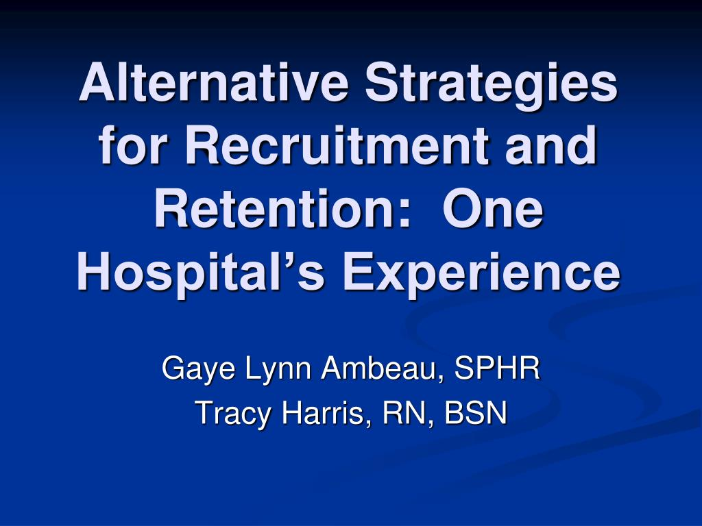 alternative strategies for recruitment and retention one hospital s experience l.