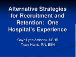alternative strategies for recruitment and retention one hospital s experience