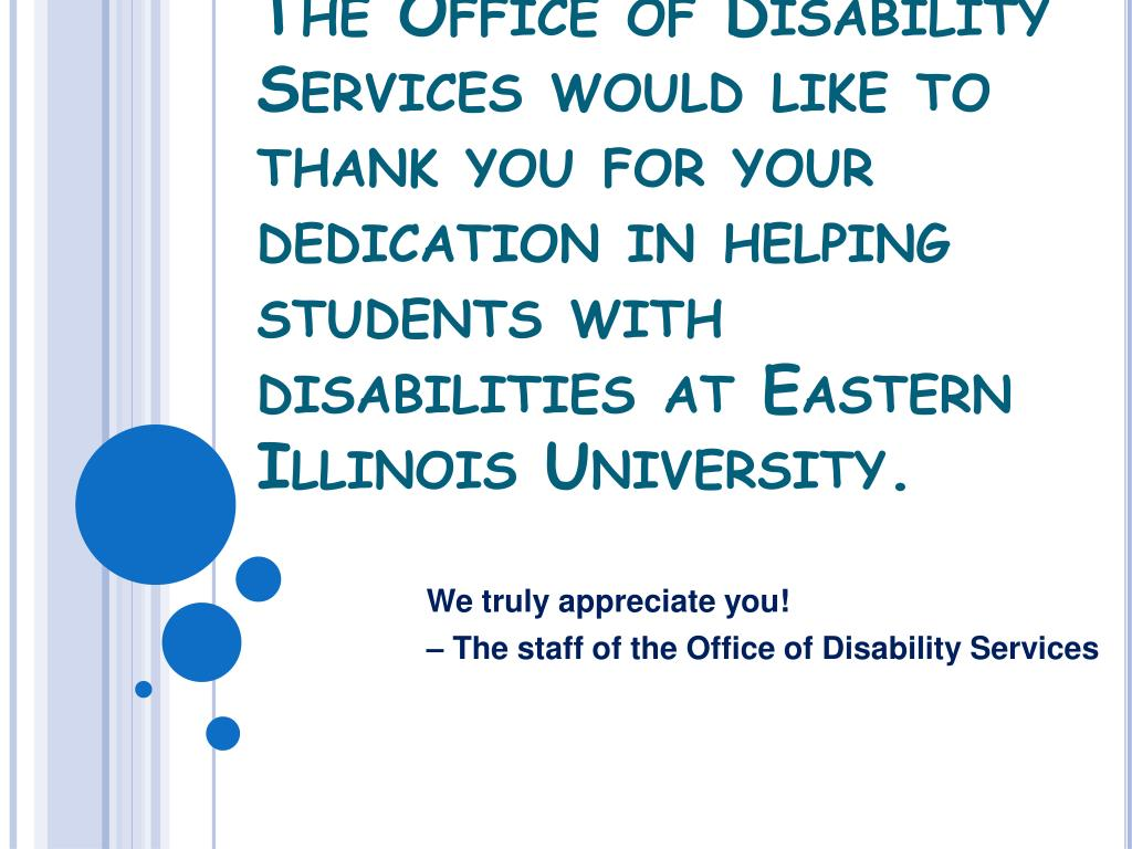 The Office of Disability Services would like to thank you for your dedication in helping students with disabilities at Eastern Illinois University.
