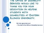 we truly appreciate you the staff of the office of disability services