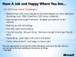 have a job and happy where you are