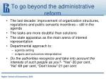 to go beyond the administrative reform