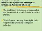 what is a persuasive speech persuasive speeches attempt to influence audience choices