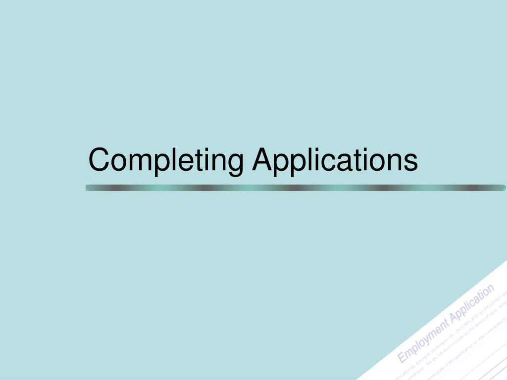 completing applications l.