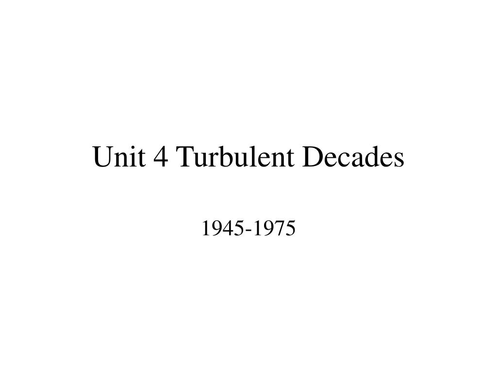 unit 4 turbulent decades l.