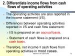 2 differentiate income flows from cash flows of operating activities