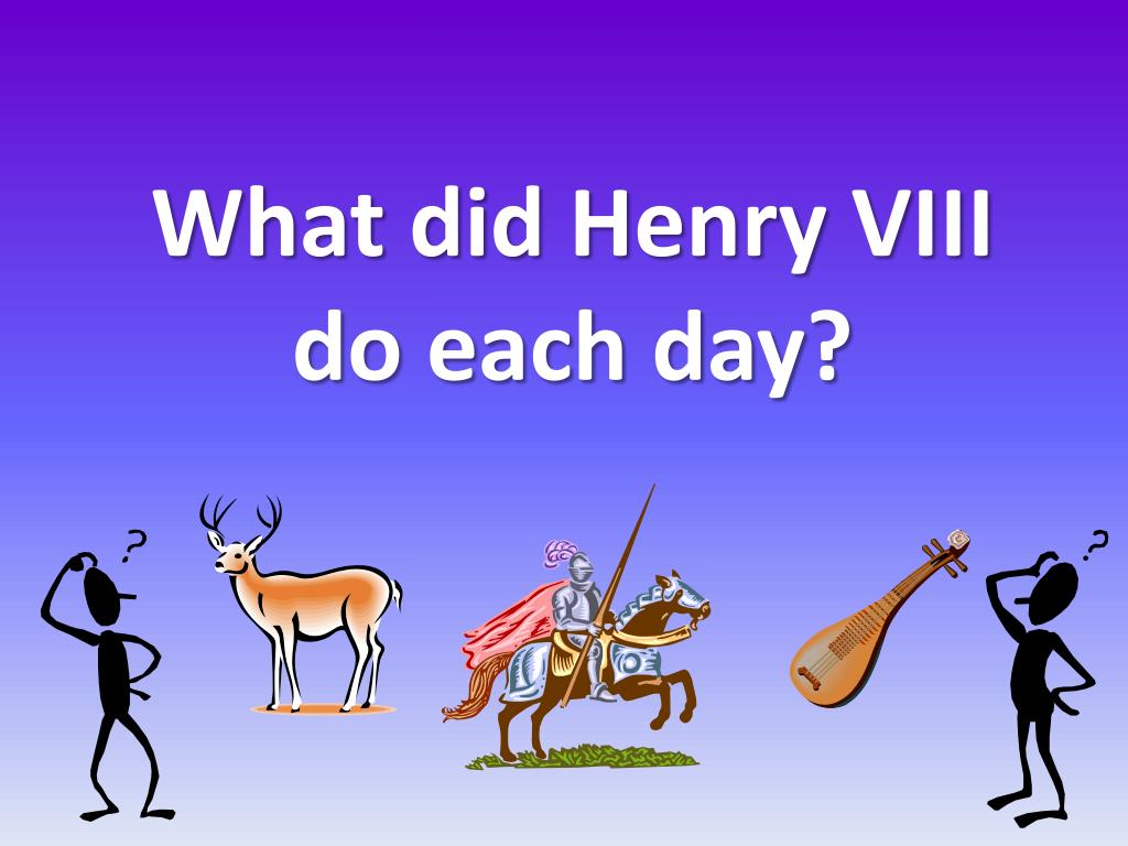 what did henry viii do each day l.