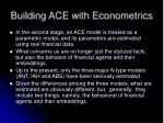 building ace with econometrics