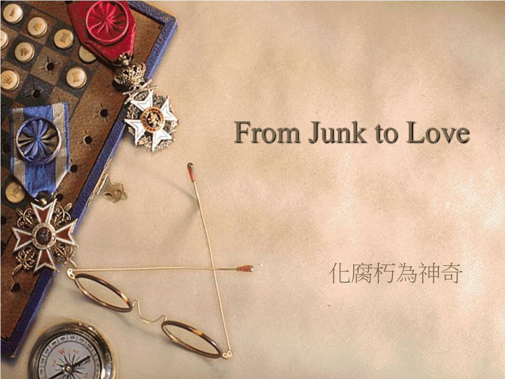 from junk to love l.