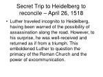 secret trip to heidelberg to reconcile april 26 1518