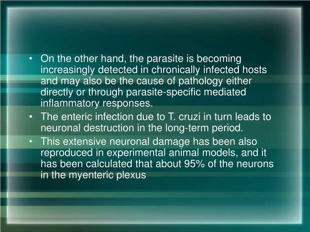 On the other hand, the parasite is becoming increasingly detected in chronically infected hosts and may also be the cause of pathology either directly or through parasite-specific mediated inflammatory responses.