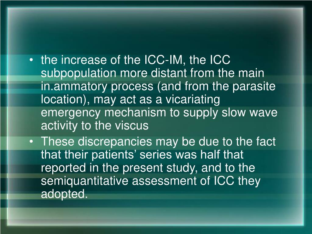 the increase of the ICC-IM, the ICC subpopulation more distant from the main in.ammatory process (and from the parasite location), may act as a vicariating emergency mechanism to supply slow wave activity to the viscus