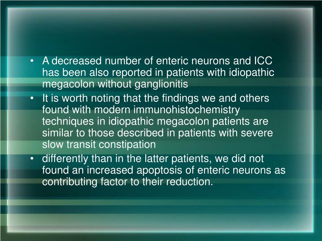 A decreased number of enteric neurons and ICC has been also reported in patients with idiopathic megacolon without ganglionitis