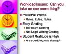workload issues can you take on one more thing
