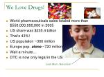 we love drugs