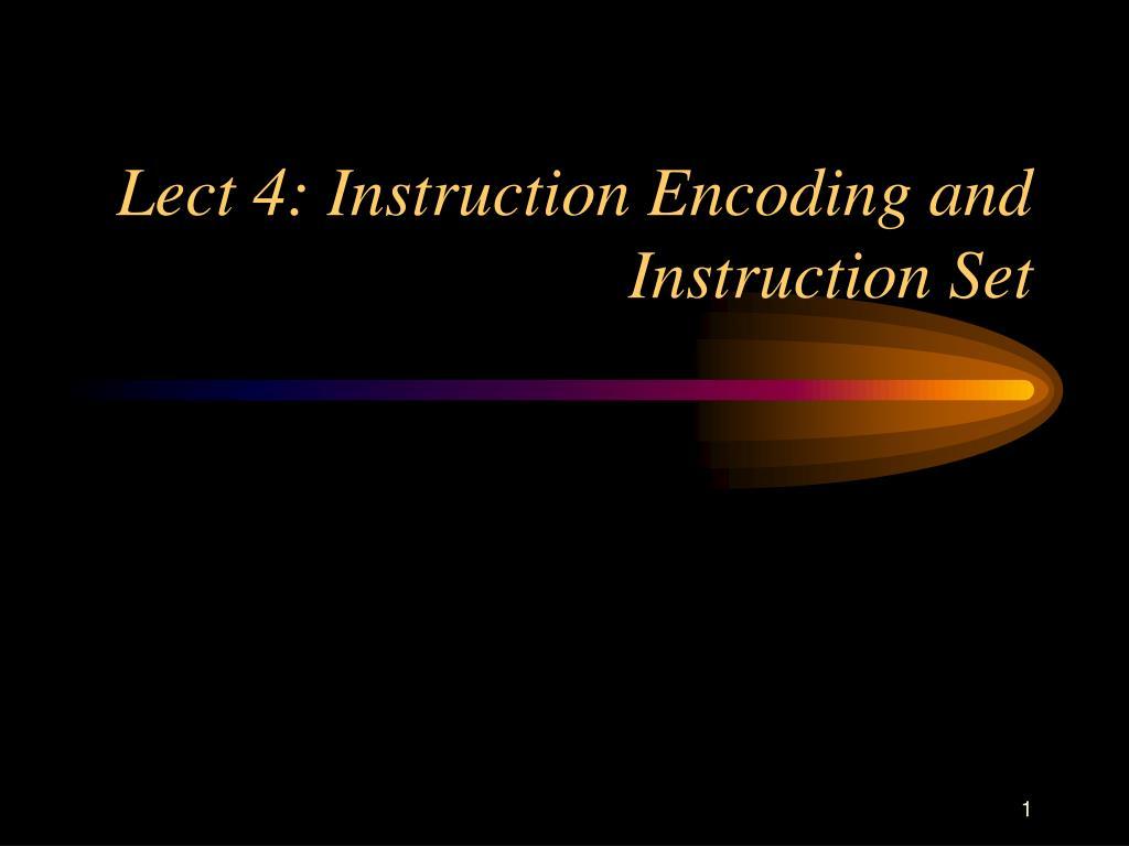 lect 4 instruction encoding and instruction set l.