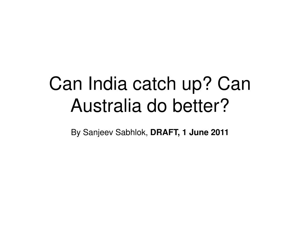 can india catch up can australia do better l.