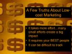 a few truths about low cost marketing