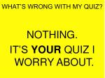 what s wrong with my quiz