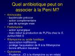 quel antibiotique peut on associer la peni m