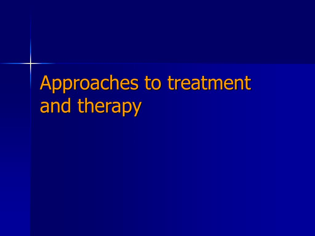 approaches to treatment and therapy l.