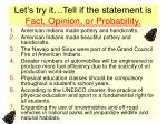 let s try it tell if the statement is fact opinion or probability
