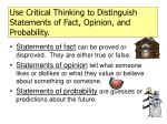 use critical thinking to distinguish statements of fact opinion and probability