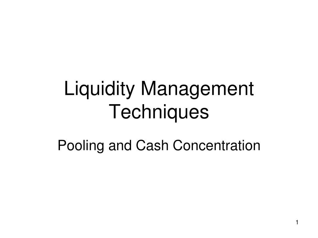 liquidity management techniques l.