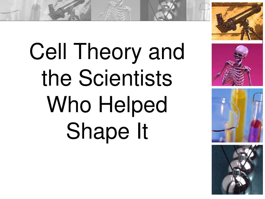cell theory and the scientists who helped shape it l.