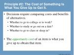 principle 2 the cost of something is what you give up to get it