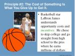 principle 2 the cost of something is what you give up to get it1