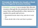 principle 6 markets are usually a good way to organize economic activity