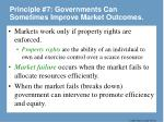 principle 7 governments can sometimes improve market outcomes