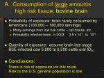 a consumption of large amounts high risk tissue bovine brain