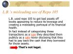 l b s misleading use of repo 105
