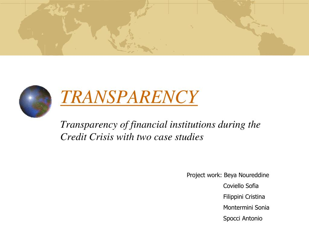 transparency transparency of financial institutions during the credit crisis with two case studies l.