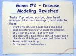 game 2 disease modeling revisited