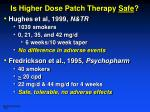 is higher dose patch therapy safe