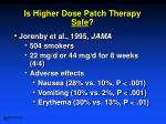 is higher dose patch therapy safe12