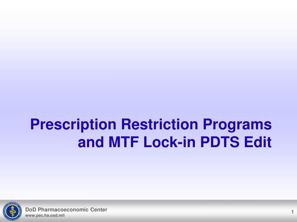 prescription restriction programs and mtf lock in pdts edit l.