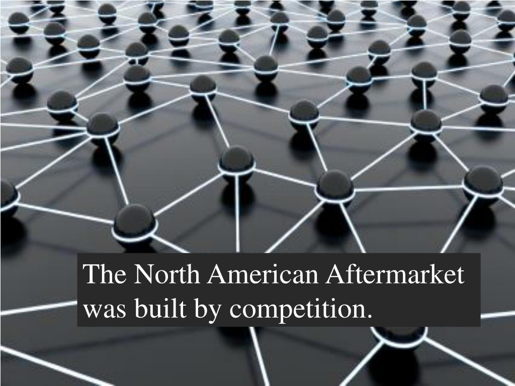 The North American Aftermarket was built by competition.