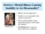 ortelere mental illness causing inability to act reasonably