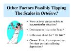 other factors possibly tipping the scales in ortelere