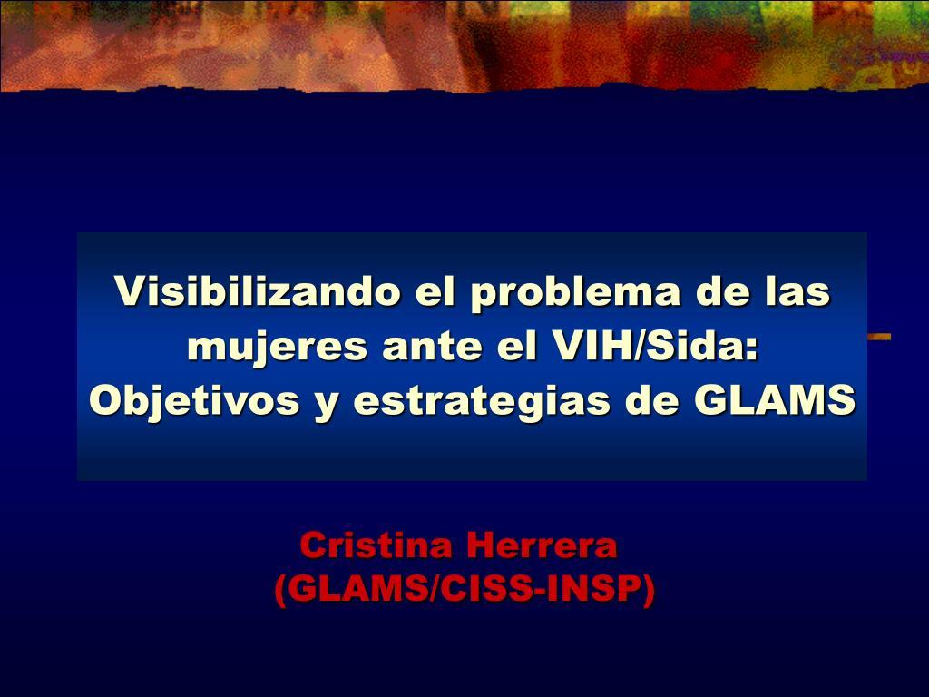 visibilizando el problema de las mujeres ante el vih sida objetivos y estrategias de glams l.