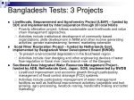 bangladesh tests 3 projects