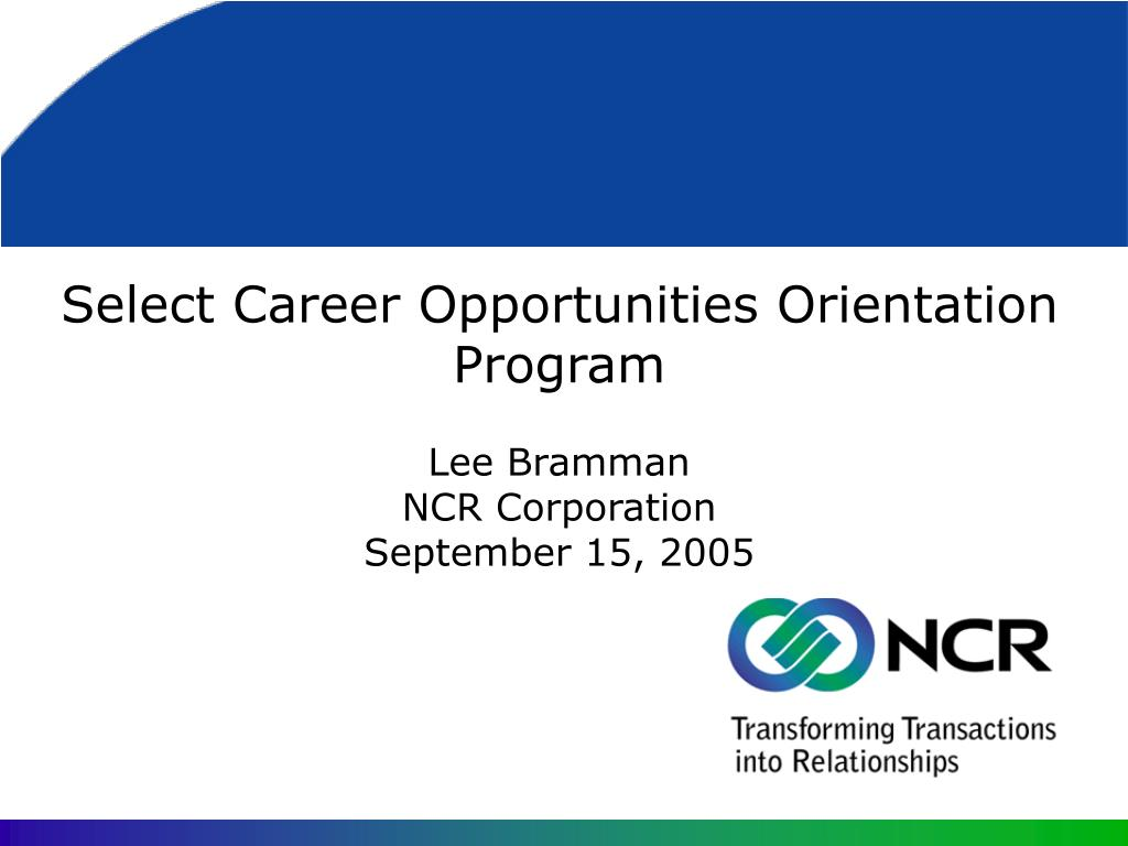 select career opportunities orientation program lee bramman ncr corporation september 15 2005 l.