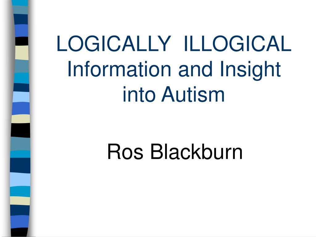 logically illogical information and insight into autism l.